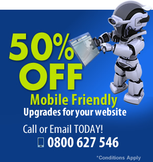 50% OFF Mobile Friendly Upgrades for your website! Call or Email TODAY! 0800 627 546